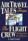 Air Travel Tales from the Flight Crew: The Plane Truth at 35,000 Feet by A.Frank Steward (Paperback, 2005)