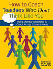 How to Coach Teachers Who Don't Think Like You: Using Literacy Strategies to Coach Across Content Areas by Bonnie M. Davis (Paperback, 2008)