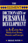 The Element Dictionary of Personal Development: The A-Z of the Most Widely Used Terms, Themes and Concepts by Michael Waters (Paperback, 1996)