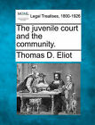 The Juvenile Court and the Community. by Thomas D Eliot (Paperback / softback, 2010)