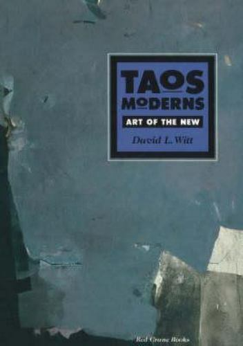 Taos Moderns: Art of the New - Paperback By Witt, David L.