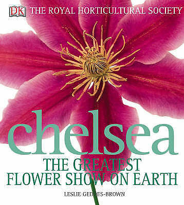 """""""AS NEW"""" RHS Chelsea: The Greatest Flower Show on Earth, Geddes-Brown, Leslie, B"""