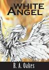 White Angel by R a Oakes 9780988816923 (paperback 2014)