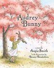 Audrey Bunny by Angie Smith (Hardback, 2013)