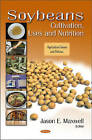 Soybeans: Cultivation, Uses & Nutrition by Nova Science Publishers Inc (Hardback, 2011)