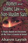 Women and Islamic Law in a Non-Muslim State: A Study Based on Decisions of the Shari'a Courts in Israel by Aharon Layish (Paperback, 2006)
