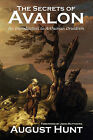 The Secrets of Avalon: An Introduction to Arthurian Druidism by August Hunt (Paperback, 2010)