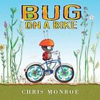 Bug on a Bike by Chris Monroe (2014, Picture Book)