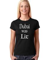 Dubai Was Lit Women's Funny T-shirt Graphic Tee Fashion Tshirt T Shirt Tees Tops