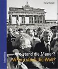 Hampel, H: Wo stand die Mauer? Where stood the wall? von Harry Hampel (2014, Taschenbuch)