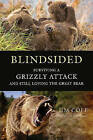 Blindsided: Surviving a Grizzly Attack and Still Loving the Great Bear by Jim Cole (Hardback, 2010)