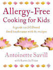 Allergy-free Cooking for Kids: A Guide to Childhood Food Intolerance with 80 Recipes by Antoinette Savill, Karen Sullivan (Paperback, 2003)