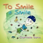 to Smile a Smile by Chantelle Danic 9781462851263 Paperback 2011