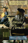 The Historians' Paradox: The Study of History in Our Time by Peter Charles Hoffer (Hardback, 2008)