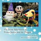 Secret Adventures of Prince Justin and The Dragon 9781452049960 by Nell Moeling