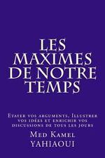 Les MAXIMES de Notre Temps : Etayer Vos Arguments, Illustrer Vos Idees et...