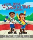 Let's Just Laugh at That for Kids by Brendon Russell, Janine Mason, Steve Backlund (Paperback / softback, 2015)