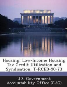 Details about Housing: Low-Income Housing Tax Credit Utilization and  Syndication: T-Rced-90-73