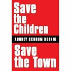 Save the Children~save the Town by Audrey Schrum Boenig (Paperback, 2008)