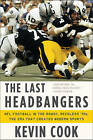 The Last Headbangers: NFL Football in the Rowdy, Reckless '70s - The Era That Created Modern Sports by Kevin Cook (Paperback, 2013)