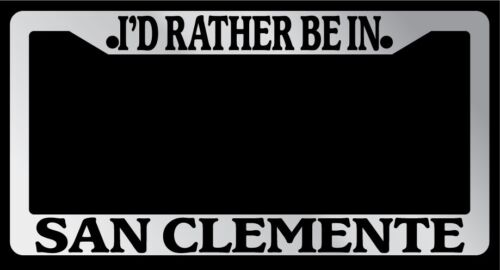 Chrome METAL License Plate Frame I/'d Rather Be In San Clemente Accessory 2632