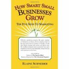 How Smart Small Businesses Grow The Five Keys to 9781434306067 Book