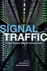 Signal Traffic: Critical Studies of Media Infrastructures by University of Illinois Press (Paperback, 2015)