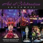 Art of Celebration Southwest: Inspiration and Ideas from Top Event Professionals by Panache Partners (Hardback, 2015)