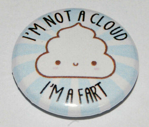 I/'M NOT A CLOUD I/'M A FART 25MM//1 INCH BUTTON BADGE CUTE KAWAII RUDE HUMOUR