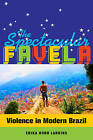 The Spectacular Favela: Violence in Modern Brazil by Erika Mary Robb Larkins (Paperback, 2015)
