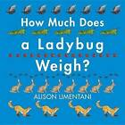 How Much Does a Ladybug Weigh? by Alison Limentani (Hardback, 2016)