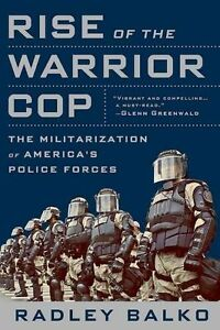Rise-of-the-Warrior-Cop-The-Militarization-of-America-039-s-Police-Forces-by-Balko