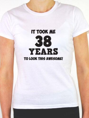 38th Birthday Gift Themed Women/'s T-Shirt Thirty Eight IT TOOK ME 38 YEARS