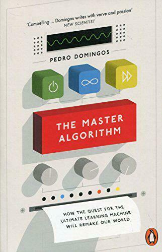 The Master Algorithme: How Quest Pour Ultimate Learning Machine Will Remak
