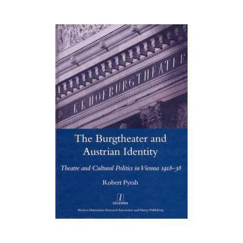 The Burgtheater and Austrian Identity by Robert Pyrah, Modern Humanities Rese...