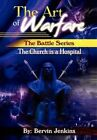 The Art of Warfare: The Battle Series: The Church Is a Hospital by Bervin Jenkins (Hardback, 2011)