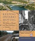 Keeping Ontario Moving: The History of Roads and Road Building in Ontario by Robert Bradford (Hardback, 2014)