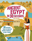 Ancient Egypt in 30 Seconds: 30 Awesome Topics for Pharaoh Fanatics Explained in Half a Minute by Melvyn Evans, Cath Senker (Paperback, 2015)
