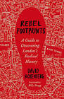Rebel Footprints: A Guide to Uncovering London's Radical History by David Rosenberg (Paperback, 2015)