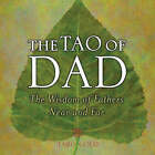 The Tao of Dad: The Wisdom of Fathers Near and Far by Taro Gold (Hardback, 2006)