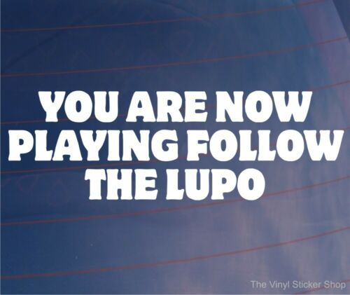 Car Sticker YOU ARE NOW PLAYING FOLLOW THE LUPO Funny Window Bumper Boot Decal