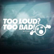 TOO LOUD? TOO BAD! Smiley Funny Car,Bumper,Window JDM DUB Vinyl Decal Sticker