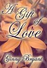 A Gift of Love by Ginny Bryant (Hardback, 2012)