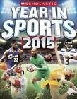 Scholastic Year in Sports 2015 by James Buckley (Hardback, 2014)