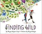 Finding Wild by Megan Wagner Lloyd (Hardback, 2016)