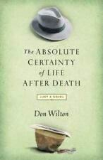 Absolute Certainty of Life After Death by Wilton, Donald J.