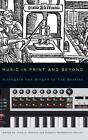 Music in Print and Beyond: Hildegard von Bingen to The Beatles by Craig A. Monson, Professor Roberta Montemorra Marvin (Hardback, 2013)