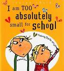 NEW I Am Too Absolutely Small for School (Charlie and Lola) by Lauren Child
