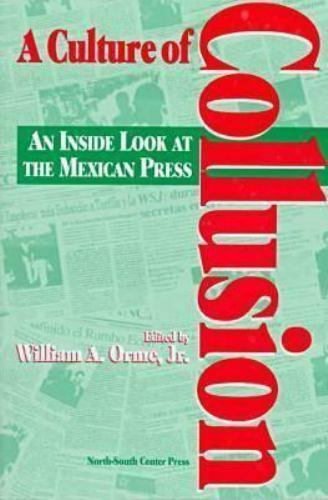 Culture of Collusion : An Inside Look at the Mexican Press by Orme, William A.