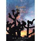 Murder at the Edge of the Desert by D E Gilmore (Hardback, 2014)